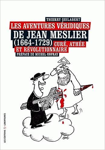 Amazon.fr - Les Aventures Veridiques de Jean Meslier (1664-1729) Cure, Athee  et Révolutionnaire - Thierry Guilabert, Michel Onfray - Livres