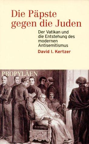 Die Päpste gegen die Juden. Der Vatikan und die Entstehung des modernen Antisemitismus