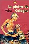 Le glaive de Cologne par Foncine