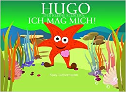 Ich Mag Mich!: Volume 3 (Hugo the Happy Starfish - Educational Children's Book Collection)