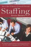 How to Open and Operate a Financially Successful Staffing Service Business, Atlantic Publishing Group Staff and Kristie Lorette, 1601382820