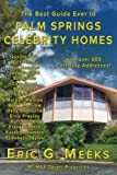 The Best Guide Ever to Palm Springs Celebrity Homes: Facts and Legends of the Village of Palm Springs