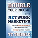 Double Your Income with Network Marketing: Create Financial Security in Just Minutes a Day…Without Quitting Your Job Audiobook by Ty Tribble Narrated by Raymond Scully