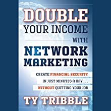 Double Your Income with Network Marketing: Create Financial Security in Just Minutes a Day...Without Quitting Your Job Audiobook by Ty Tribble Narrated by Raymond Scully