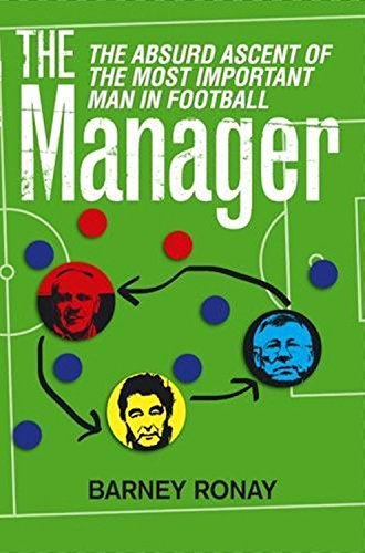 The Manager: The Absurd Ascent of the Most Important Man in Football by Ronay, Barney (2009) Paperback