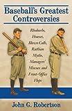 Baseball's Greatest Controversies, John G. Robertson, 0786493682