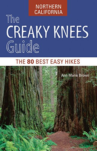 The Creaky Knees Guide Northern California: The 80 Best Easy Hikes (Best Backpacking Northern California)