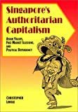 Singapore's Authoritarian Capitalism : Asian Values, Free Market Illusions, and Political Dependency, Lingle, Christopher, 8485809521