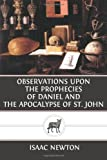 Observations upon the Prophecies of Daniel and the Apocalypse of St. John, Isaac Newton, 1484013921