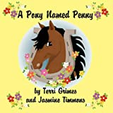 A Pony Named Penny, Terri Grimes and Jasmine Timmons, 0615159907