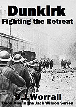 Dunkirk. Fighting the Retreat (Jack Wilson Book 1) - Kindle edition by S.J. Worrall. Literature