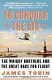 Front cover for the book To Conquer the Air: The Wright Brothers and the Great Race for Flight by James Tobin