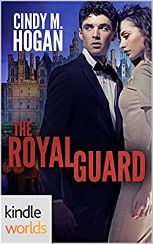 The Royals of Monterra: The Royal Guard (Kindle Worlds Novella) by [Hogan, Cindy M.]