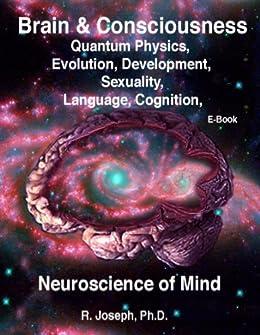 Brain & Consciousness Neuroscience of Mind: Quantum Physics, Evolution, Development, Sexuality, Language, Cognition by [Joseph, R.]