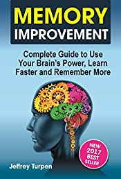 Memory Improvement: Complete Guide to Use Your Brain's Power, Learn Faster and Remember More (improving memory book, memory improvement )