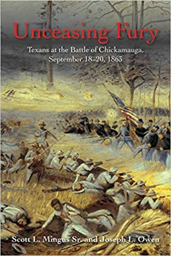 Unceasing Fury Texans At The Battle Of Chickamauga September 18 20 1863 Mingus Sr Scott L Owen Joseph L 9781611215557 Amazon Com Books