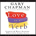 Love Is a Verb: Stories of What Happens When Love Comes Alive Audiobook by Gary Chapman Narrated by Pam Ward, Grover Gardner, Lloyd James