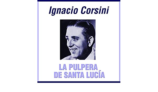 La Pulpera De Santa Lucía by Ignacio Corsini on Amazon Music - Amazon.com