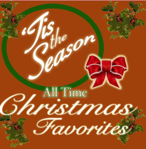 'Tis The Season, All Time Xmas - Favorite Party Time All Songs