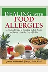Dealing with Food Allergies: A Practical Guide to Detecting Culprit Foods and Eating a Healthy, Enjoyable Diet Kindle Edition