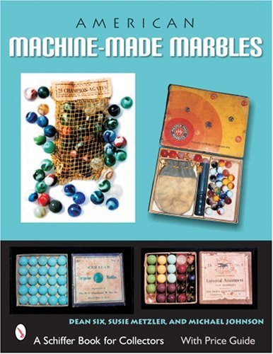 American Machine-Made Marbles (Schiffer Book for Collectors)