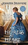 Front cover for the book An Heiress at Heart by Jennifer Delamere