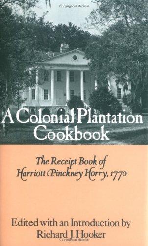 a-colonial-plantation-cookbook-the-receipt-book-of-harriott-pinckney-horry-1770