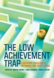 The Low Achievement Trap : Comparing Schooling in Botswana and South Africa, Carnoy, Martin and Chilisa, Bagele, 079692368X