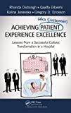 Achieving Patient Experience Excellence, Rhonda Dishongh and Gregory D. Erickson, 1466583088