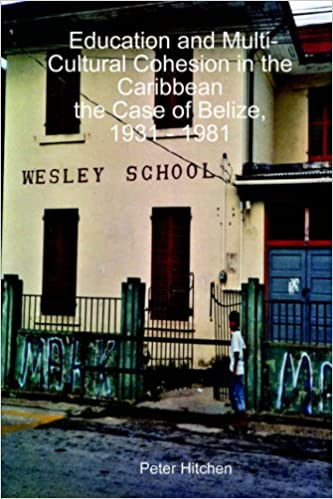 Education and Multi-Cultural Cohesion in the Caribbean:the Case of Belize, 1931 - 1981