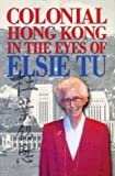 Colonial Hong Kong in the Eyes of Elsie Tu, Tu, Elsie, 9622096069