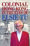 Colonial Hong Kong in the Eyes of Elsie Tu, Tu, Elsie, 9622096069