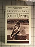 Hugging the Shore, John Updike, 0394724976