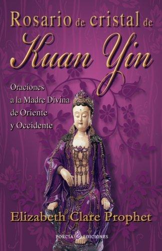 Rosario de cristal de Kuan Yin: Oraciones a la Madre Divina de Oriente y Occidente (Spanish Edition) [Elizabeth Clare Prophet] (Tapa Blanda)