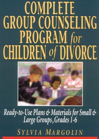 By Sylvia Margolin Complete Group Counseling Program for Children of Divorce: Ready-to-Use Plans & Materials for Small (1st Frist Edition) [Spiral-bound]