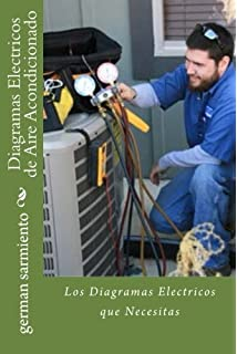 Diagramas Electricos de Aire Acondicionado: Los Diagramas Electricos que Necesitas (Spanish Edition)