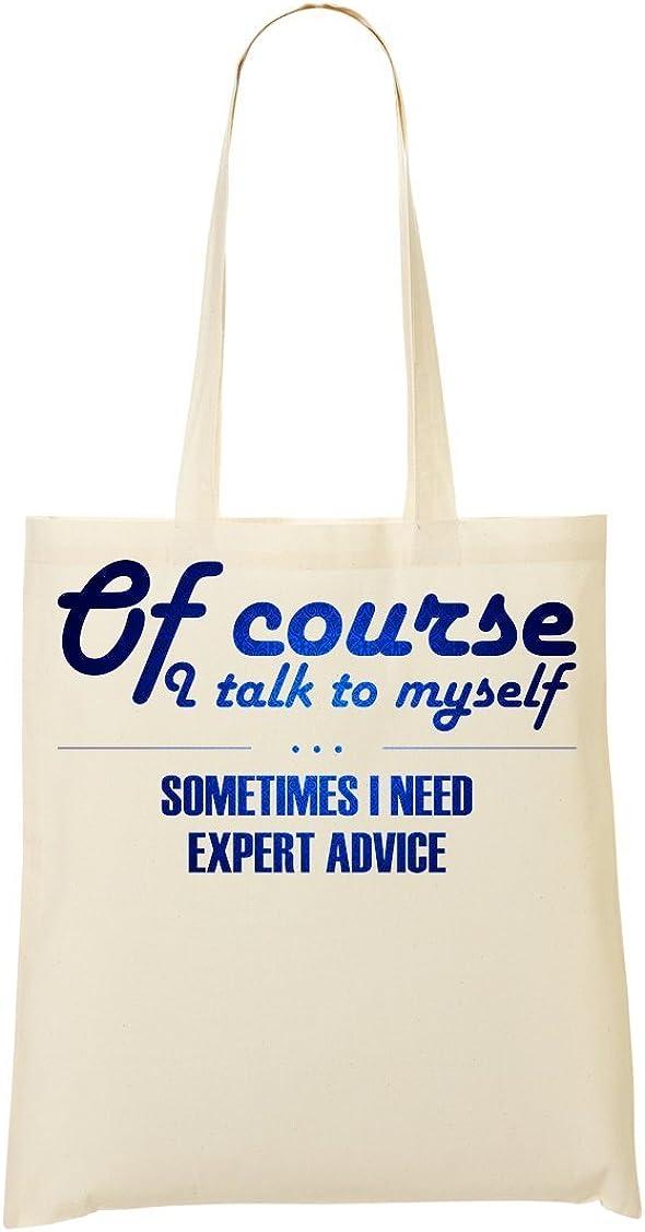 Of course I talk to myself Sometimes I Need Expert Advice Cool phrases collection Funny Words Bolso De Mano Bolsa De La Compra