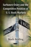 Sarbanes-Oxley and the Competitive Position of U. S. Stock Markets, Mark Jickling, 1606921665