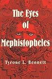 The Eyes of Mephistopheles, Tyrone L. Bennett, 0805993835