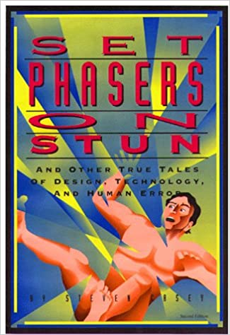 Set Phasers on Stun: And Other True Tales of Design, Technology, and