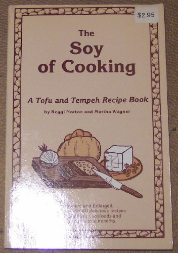 The Soy of Cooking, a Tofu and Tempeh Recipe Book, Revised and Enlarged, Offering Over 60 Delicious Recipes Plus a Guide to Soyfoods and Their Nutritional Benefits SIGNED ()