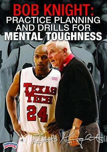 Mental Toughness Drills - Bob Knight: Practice Planning and Drills for Mental Toughness by Bob Knight