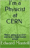 I'm a Physicist at CERN: What's going on at cern? soon to be a major motion picture