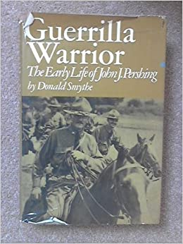 Image result for Smythe, Donald    Guerrilla warrior;   the early life of John J. Pershing. New York :   Scribner,   [1973