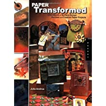 Paper Transformed: A Handbook of Surface-Design Recipes and Creative Paper Projects