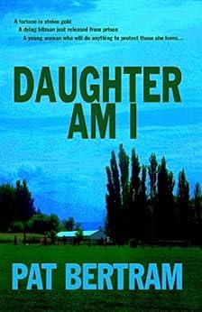 Daughter Am I by [Bertram, Pat]
