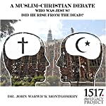 Who Was Jesus? Did He Rise from the Dead? A Muslim-Christian Debate | John Warwick Montgomery