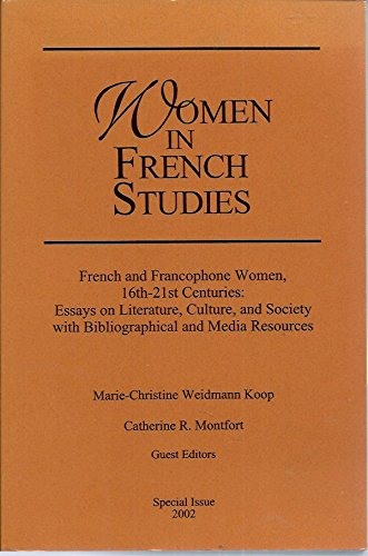 French and Francophone Women, 16th-21st Centuries: Essays on Literature, Culture, and Society with Bibliographical and Media Resources (Women in French Studies) pdf