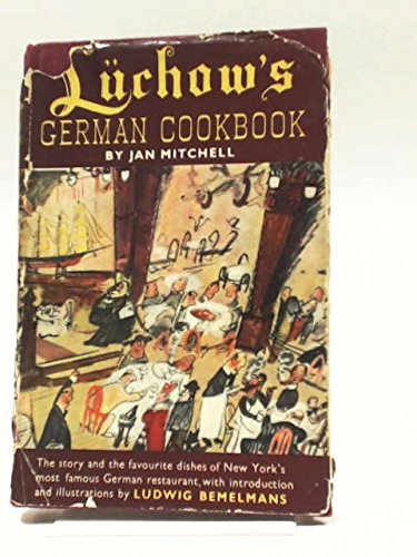 Lüchow's German cookbook;: The story and the favorite dishes of New York's most famous German restaurant by Leonard Jan Mitchell