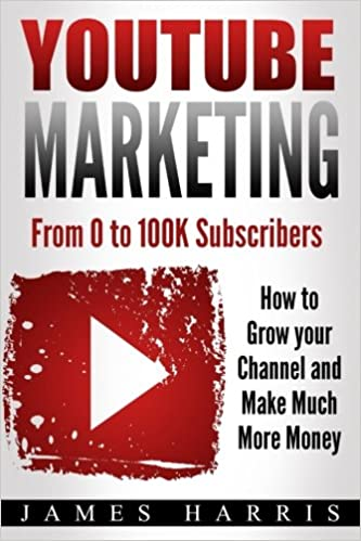 YouTube Marketing: From 0 to 100K Subscribers - How to Grow your Channel and Make Much More Money: Amazon.es: James Harris: Libros en idiomas extranjeros